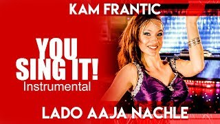 LADO AAJA NACHLE - YOU SING IT INSTRUMENTAL | AMAR ARSHI | KAM FRANTIC
