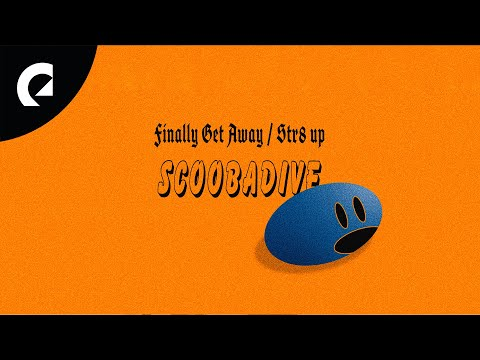 Scoobadive - Finally Get Away