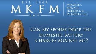 Mirabella, Kincaid, Frederick & Mirabella, LLC Video - Can My Spouse Drop the Domestic Battery Charges Against Me?