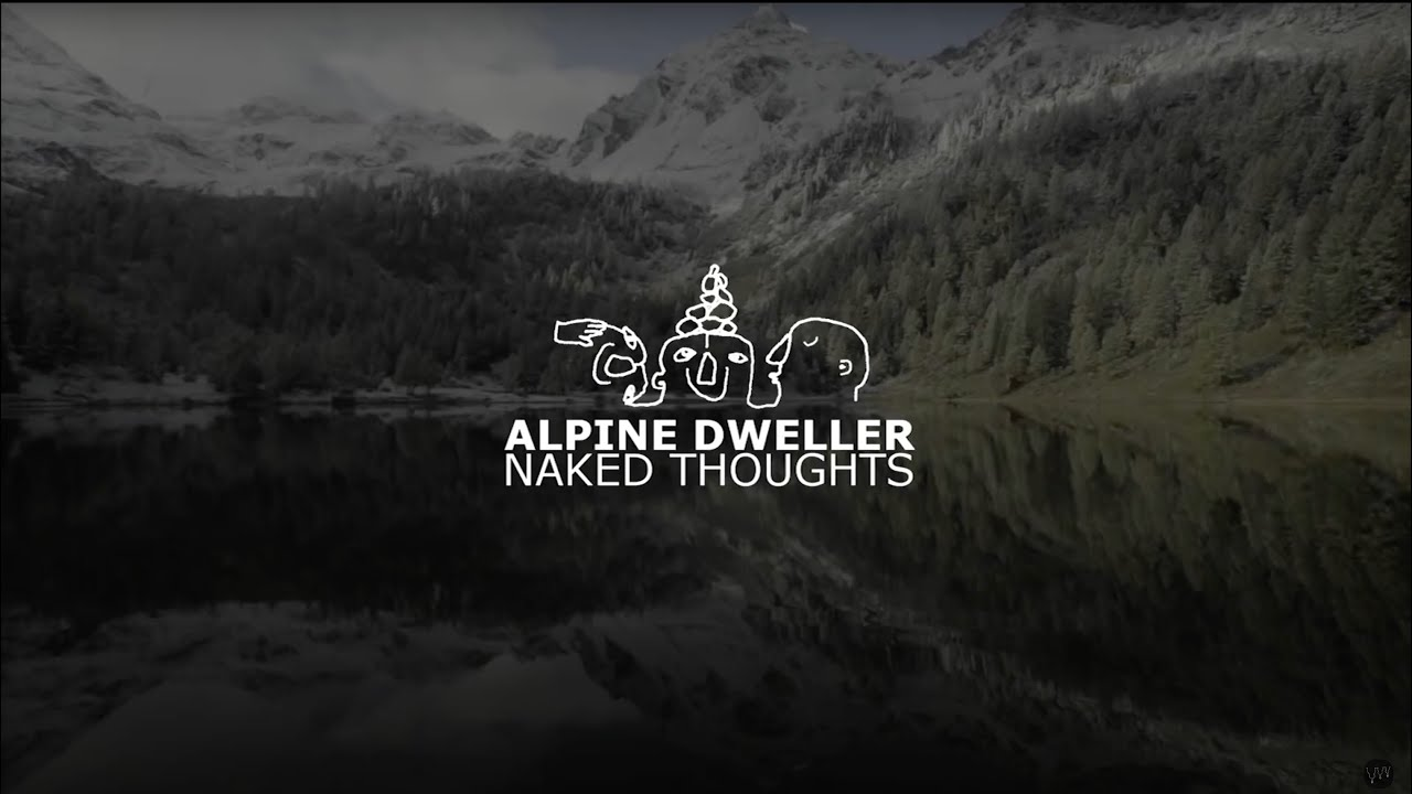 ALPINE DWELLER - naked thoughts [OFFICIAL VIDEO]
