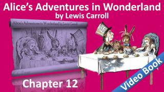 Chapter 12 - Alice's Adventures in Wonderland by Lewis Carroll - Alice's Evidence