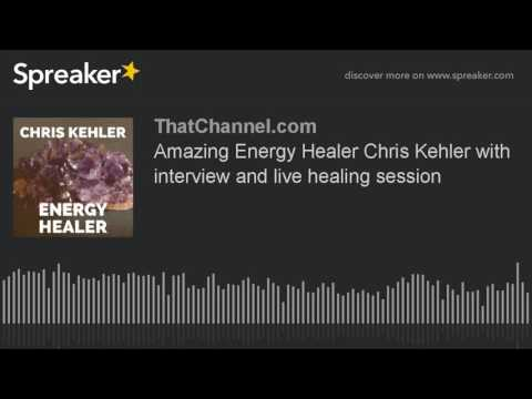 Amazing Energy Healer Chris Kehler with interview and live healing session