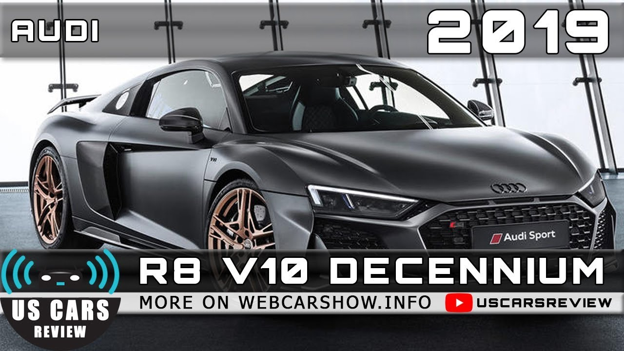 2019 Audi R8 V10 Decennium Review Release Date Specs Prices Youtube