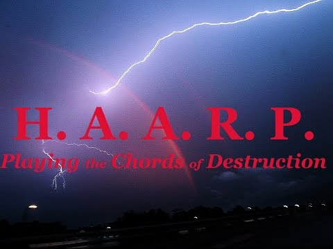 H.A.A.R.P. - Playing the Chords of Destruction
