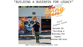 Building A Business For Legacy With Stephen Torres