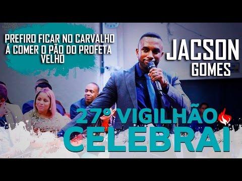 Jacson Gomes - Prefiro ficar no Carvalho á comer o pão do profeta velho