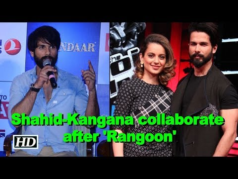 Shahid-Kangana collaborate after 'Rangoon'