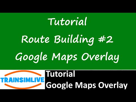 Train Simulator 2015 Tutorial - Route Building - Google Maps Overlay