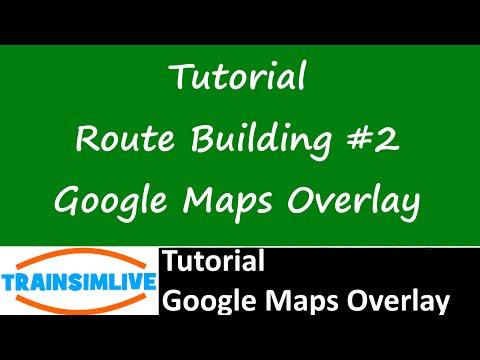 Train Simulator 2015 Tutorial - Route Building - Google Maps Overlay