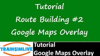 Train Simulator 2015 Tutorial - Route Building - Google Maps Overlay Free HD Video