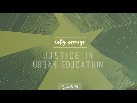 Justice in Urban Education - Episode 19