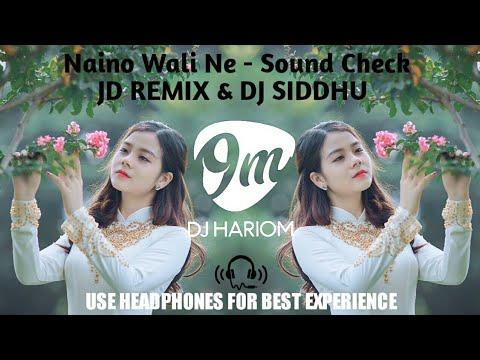 Naino Wali Ne - Sound Check - JD REMIX & DJ SIDDHU  DJ HARIOM