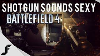 Shotgun Sounds Sexy - Battlefield 4