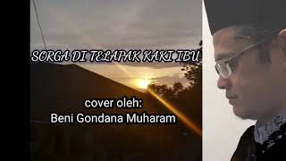 Sorga Di Telapak Kaki Ibu + Lirik (Cover oleh Beni Gondana M)