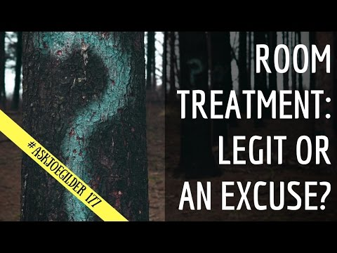 #AskJoeGilder 177 - Room Treatment: Legit or an Excuse?