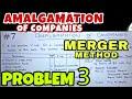 #7 Amalgamation Of Companies - Problem 3 Merger Method - By Saheb Academy - B.COM / BBA / CA INTER