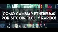 Como cambiar tus ethereums por bitcoin fácil y rápido! ETH/BTC BTC/USD y mas!
