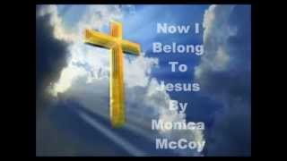Now I Belong To Jesus Lyrics - Monica McCoy