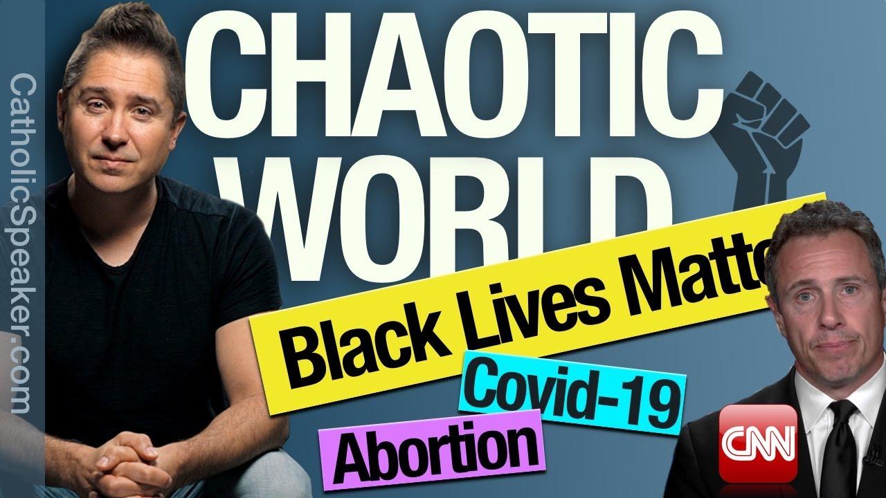 World Gone Mad: Black Lives Matter Protest, Abortion, Coronavirus [Catholic]