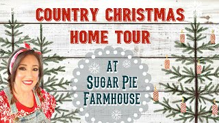 Country Christmas Home Tour 2019~ Sugar Pie Farmhouse