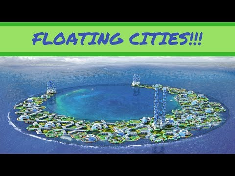 Floating Cities will exist by 2020!