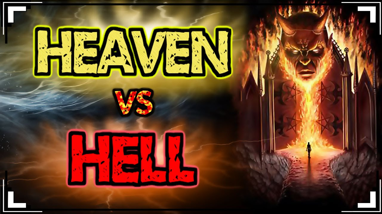Believe in Heaven and Hell Do you think it looks exactly the way we are told 23