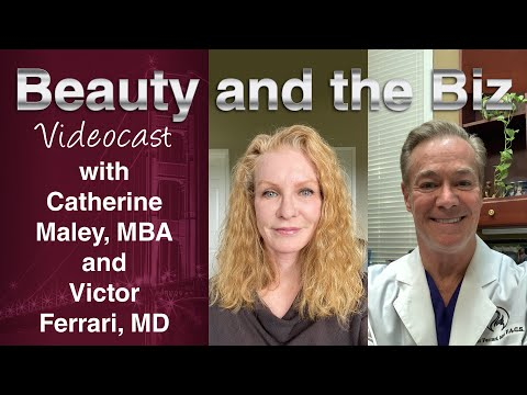 Beauty and the Biz with Catherine Maley, MBA and Victor Ferrari, MD, FACS