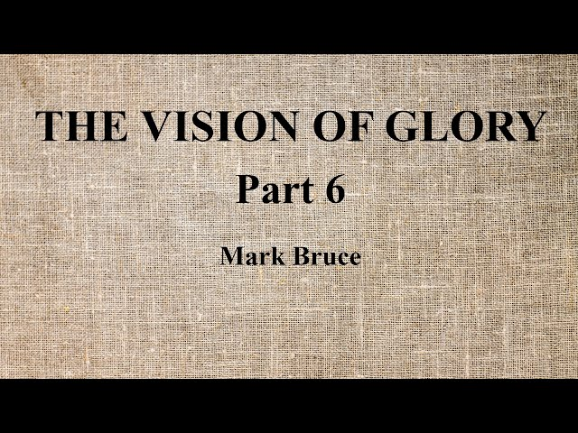 06. Mark Bruce - The Vision of Glory - Part 6