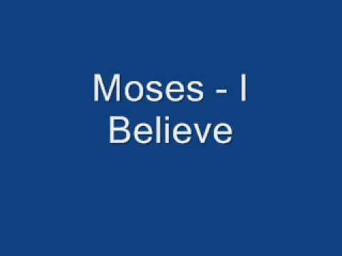 Moses - I Believe