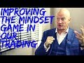 Improving the Mindset Game in our Trading