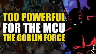 Too Powerful For Marvel Movies: The Goblin Force