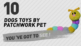 Dogs Toys By Patchwork Pet // Pets Lovers Most Pop...