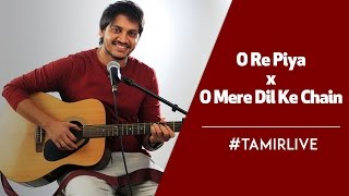 O Re Piya X O Mere Dil Ke Chain | Tamir Khan | Mashup | #TamirLive