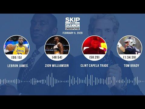 LeBron James, Zion Williamson, Clint Capela Trade, Tom Brady (2.5.20) | UNDISPUTED Audio Podcast