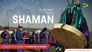 So, You Want to Be a Shaman. A Shamanic rite of passage for beginners in Siberia