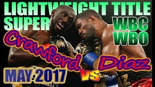 Terence Crawford vs Felix Diaz - May 2017 - WBC \u0026 WBO World Super Lightweight Championship