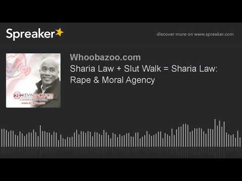 Sharia Law + Slut Walk = Sharia Law: Rape & Moral Agency