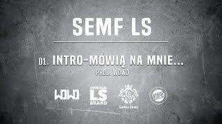 Semf LS - INTRO - MÓWIĄ NA MNIE // Prod. WOWO.
