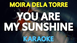 YOU ARE MY SUNSHINE - Moira Dela Torre [ KARAOKE VERSION ]