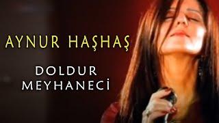 Aynur Haşhaş - Doldur Meyhaneci (Video)