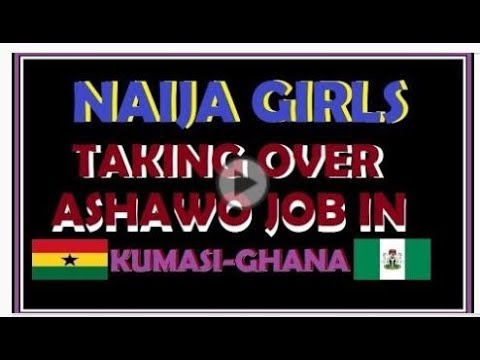 NAIJA LADIES TAKING OVER ASHAWO JOB IN KUMASI GHANA thumbnail
