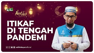 Aku suka 21 Ramadhan 1442H: Itikaf Ditengah Pandemi - Ustadz Adi Hidayat