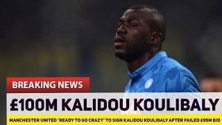 Manchester United make £100m bid for Kalidou Koulibaly? | The Football Terrace
