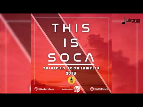 "This Is Soca - Trinidad Soca Sampler 2018 by DJ JEL ""Soca Mix 2018"""