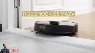 Xiaomi Roborock S6 MaxV robot hút bụi lau nhà mạnh nhất, thông minh nhất tính tới thời điểm hiện tại