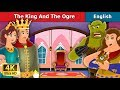 The King and the Ogre Story | Bedtime Stories | English Fairy Tales