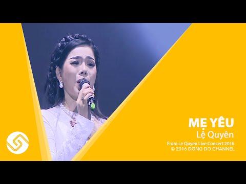 Mẹ Yêu - Lệ Quyên - Le Quyen Live Concert 2016 - ĐÔNG ĐÔ Channel