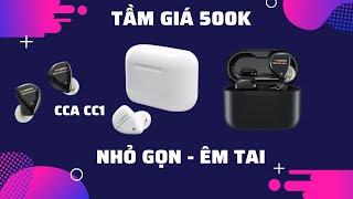 Tầm giá 500K ! Tai nghe True Wireless CCA CC1: Êm tai - Nhỏ Gọn - Công nghệ mới