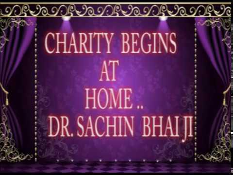 CHARITY BEGINS AT HOME... BY DR SACHIN BHAI JI