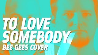 To Love Somebody (Bee Gees cover)